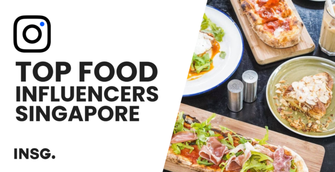 Top 10 Food Influencer in Singapore: The 2021 Ultimate Guide for Foodies on Instagram