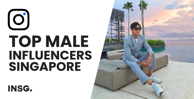 Top 10 Male Influencers Singapore – The latest list of most famous Singaporean guys in 2021